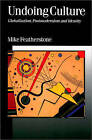 Undoing Culture: Globalization, Postmodernism and Identity by Mike Featherstone (Paperback, 1995)