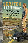 Scratch Beginnings: Me, $25, and the Search for the American Dream by Adam W Shepard (Paperback / softback)
