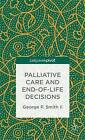 Palliative Care and End-of-Life Decisions by George P. Smith (Hardback, 2013)