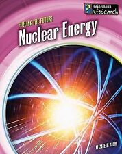 Nuclear Energy (Fueling the Future; Heinemann Infosearch)-ExLibrary