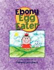 Ebony The Egg Eater 9781436384001 by Patrena Lynn Roach Paperback