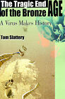 The Tragic End of the Bronze Age: A Virus Makes History by Tom Slattery (Paperback / softback, 2000)