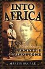 Into Africa The Epic Adventures of Stanley and Livingstone by Martin Dugard