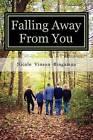 Falling Away from You: One Family's Journey Through Traumatic Brain Injury by Nicole Vinson Bingaman (Paperback / softback, 2014)