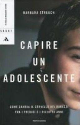 (1273) Capire un adolescente - Barbara Strauch - Mondadori