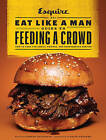 The Eat Like a Man Guide to Feeding a Crowd: Food and Drink for Family, Friends, and Drop-Ins by Ryan D'Agostino (Hardback, 2015)