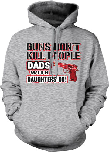 Guns Don/'t Kill People Dads With Daughters Do Father Shoot Of Hoodie Sweatshirt