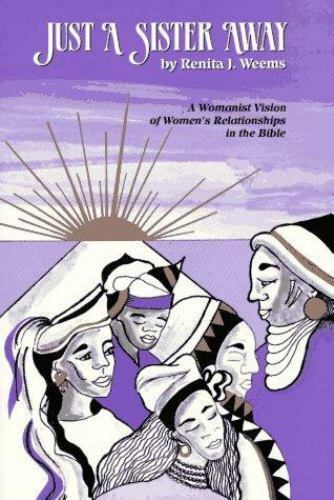 Just a Sister Away: A Womanist Vision of Women's Relationships in the Bible by 5