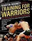 Training for Warriors : The Ultimate Mixed Martial Arts Workout by Martin Rooney (2008, Paperback)