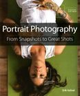 Portrait Photography: From Snapshots to Great Shots by Erik Valind (Paperback, 2014)