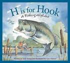 H Is for Hook: A Fishing Alphabet by Judy Young (Hardback, 2008)
