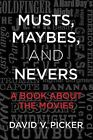 Musts, Maybes, and Nevers: A Book about the Movies by David V Picker (Paperback / softback, 2014)