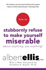 How to Stubbornly Refuse to Make Yourself Miserable about Anything-Yes, Anything! by Albert Ellis and Kristene A. Doyle (2016, Paperback)