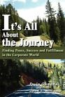 It's All about the Journey: Finding Peace, Success and Fulfillment in the Corporate World by Paula Gamonal (Paperback / softback, 2003)