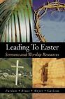 Leading to Easter: Sermons and Worship Resources by Stan Purdum, Kenneth Carlson, Douglas E Meyer, Kirk W Bruce (Paperback / softback, 2002)