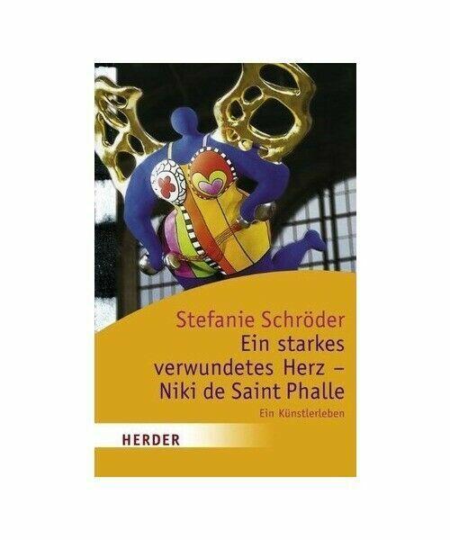 Ein starkes verwundetes Herz - Niki de Saint Phalle: