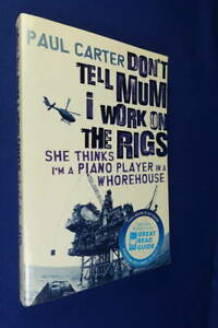 DON-039-T-TELL-MUM-I-WORK-ON-THE-RIGS-Paul-Carter-BOOK-Great-oil-rig-worker-memoir