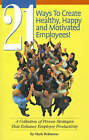 21 Ways to Create Healthy, Happy and Motivated Employee!: A Collection of Proven Strategies That Enhance Employee Productivity by Mark Robinson (Paperback / softback, 2001)