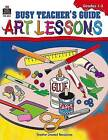 Busy Art Teachers' Guide to Art Lessons by MCAULIFFE (Book, 1999)