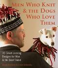 Men Who Knit and the Dogs Who Love Them : 30 Great-Looking Designs for Man and His Best Friend by Annie Modesitt and Drew Emborsky (2007, Hardcover)