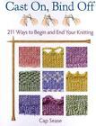 Cast On, Bind Off: 211 Ways to Begin and End Your Knitting von Cap Sease (2012, Taschenbuch)