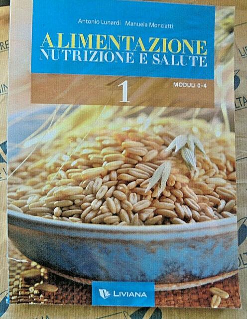 ALIMENTAZIONE NUTRIZIONE E SALUTE VOL.1 - A.LUNARDI e M.MONCIATTI - LIVIANA