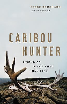 Caribou Hunter: A Song of a Vanished Life-ExLibrary