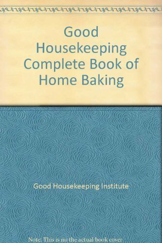 """Good Housekeeping"""" Complete Book of Home Baking By Good Housekeeping Institute"""