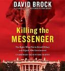 Killing the Messenger: The Right-Wing Plot to Derail Hillary and Hijack Your Government by David Brock (CD-Audio, 2015)