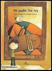 Mi Padre Fue Rey My Father Was a King 9788426347251 by Thierry Robberecht