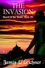The Invasion James L Leichner Adventure iUniverse Hardback 9780595665990