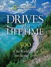 Drives of a Lifetime: The World's Most Spectacular Trips: Where to Go, Why to Go, When to Go by National Geographic (Hardback, 2010)