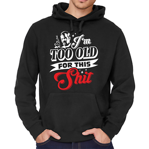 I-039-m-too-old-for-this-Shit-Murtaugh-Lethal-Weapon-Kapuzenpullover-Hoodie-Sweater