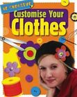 Customise Your Clothes by Anna Claybourne (Paperback, 2015)