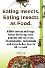 Eating Insects. Eating insects as food. Edible insects and bugs, insect breeding, most popular insects to eat, cooking ideas, restaurants and where to buy insects all covered. by Elliott Lang (Paperback, 2013)