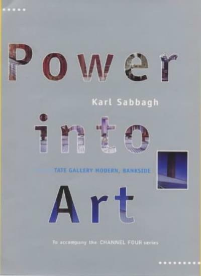 Power into Art: Creating the Tate Modern, Bankside By Karl Sabbagh