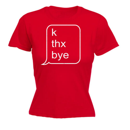 K Thx Bye Text Message WOMENS T-SHIRT Speak Phone Cell Funny birthday gift