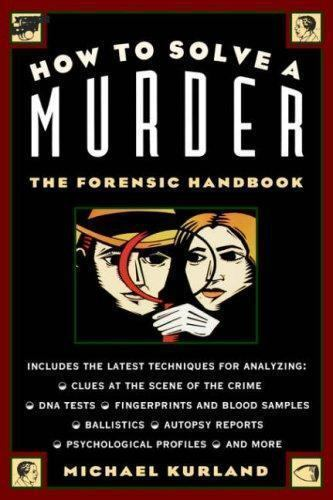 How To Solve a Murder: The Forensic Handbook by Kurland, Michael