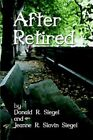 After Retired 9781413784435 by Donald R Siegel Paperback