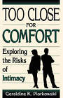 Too Close for Comfort: Exploring the Risks of Intimacy by Geraldine K. Piorkowski (Paperback, 2001)