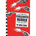 An Exaggerated Murder: A Novel by Josh Cook (Paperback, 2015)