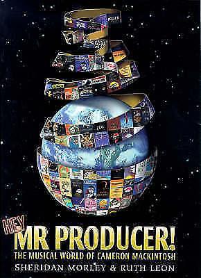 Hey  Mr Producer!: Musicals of Cameron Mackintosh, Morley, Sheridan, Leon, Ruth