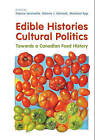 Edible Histories, Cultural Politics: Towards a Canadian Food History by Franca Iacovetta, Marlene Epp, Valerie J. Korinek (Hardback, 2012)