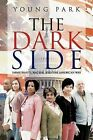 The Dark Side: Immigrants, Racism, and the American Way by Young Park (Paperback / softback, 2012)