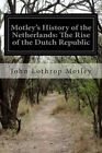 Motley's History of the Netherlands: The Rise of the Dutch Republic by John Lothrop Motley (Paperback / softback, 2014)