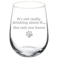 It's Not Really Drinking Alone If The Cats Are Home Funny Wine Glass