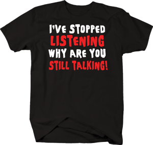 I-039-ve-Stopped-Listening-Why-are-You-Still-Talking-Funny-Humor-T-shirt