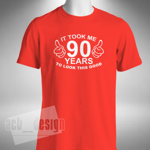 It Took Me 90 Years To Look This Good T-Shirt Funny 90th Birthday Gift Present