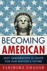 Becoming American: Why Immigration is Good for Our Nation's Future by Fariborz Ghadar (Hardback, 2014)