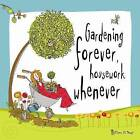 Gardening Forever... Housework Whenever by Ravette Publishing Ltd (Hardback, 2008)